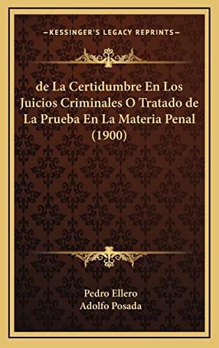 9781167908941: de La Certidumbre En Los Juicios Criminales O Tratado de La Prueba En La Materia Penal (1900)