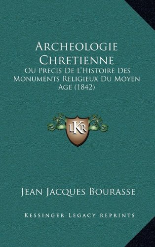 9781167910036: Archeologie Chretienne: Ou Precis de L'Histoire Des Monuments Religieux Du Moyen Age (1842)
