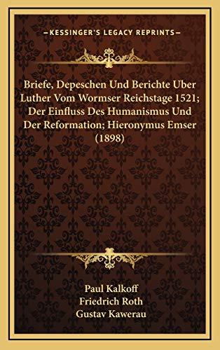 9781167911989: Briefe, Depeschen Und Berichte Uber Luther Vom Wormser Reichstage 1521; Der Einfluss Des Humanismus Und Der Reformation; Hieronymus Emser (1898) (German Edition)