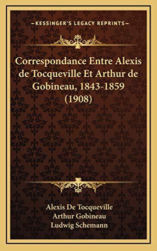 9781167912702: Correspondance Entre Alexis de Tocqueville Et Arthur de Gobineau, 1843-1859 (1908) (French Edition)