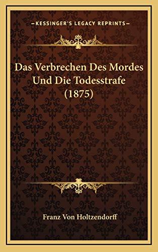 9781167912740: Das Verbrechen Des Mordes Und Die Todesstrafe (1875) (German Edition)