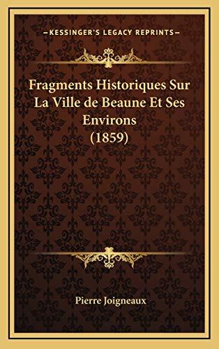 9781167914744: Fragments Historiques Sur La Ville de Beaune Et Ses Environs (1859)