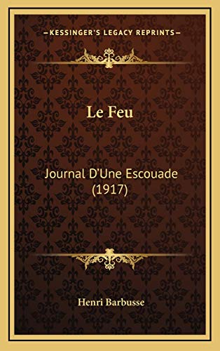 9781167914942: Le Feu: Journal D'Une Escouade (1917) (French Edition)