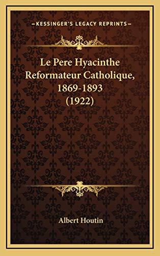 9781167914966: Le Pere Hyacinthe Reformateur Catholique, 1869-1893 (1922)