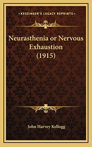 Neurasthenia or Nervous Exhaustion (1915) (9781167917790) by John Harvey Kellogg