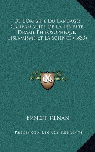 de L'Origine Du Langage; Caliban Suite de La Tempete Drame Philosophique; L'Islamisme Et La Science (1883) (French Edition) (9781167920950) by Ernest Renan