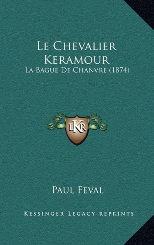 9781167921230: Le Chevalier Keramour: La Bague de Chanvre (1874) (French Edition)