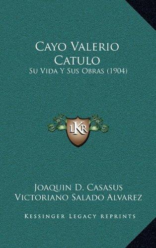9781167922626: Cayo Valerio Catulo: Su Vida y Sus Obras (1904)