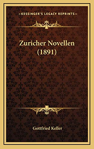 Zuricher Novellen (1891) (German Edition) (9781167928413) by Gottfried Keller