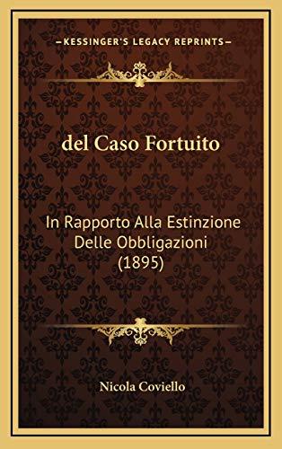 9781167930034: del Caso Fortuito: In Rapporto Alla Estinzione Delle Obbligazioni (1895) (Italian Edition)