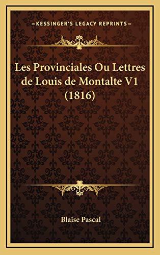 Les Provinciales Ou Lettres de Louis de Montalte V1 (1816) (French Edition) (9781167932267) by Blaise Pascal