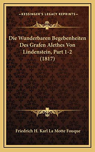 9781167932946: Die Wunderbaren Begebenheiten Des Grafen Alethes Von Lindenstein, Part 1-2 (1817)