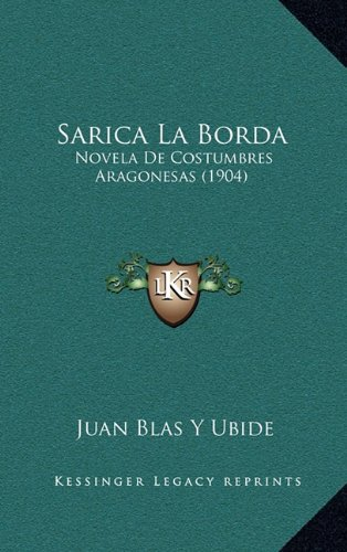 9781167935787: Sarica La Borda: Novela de Costumbres Aragonesas (1904) (Spanish Edition)