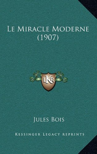 Le Miracle Moderne (1907) (French Edition) (1167936396) by Bois, Jules
