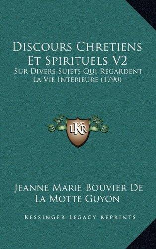9781167937774: Discours Chretiens Et Spirituels V2: Sur Divers Sujets Qui Regardent La Vie Interieure (1790) (French Edition)