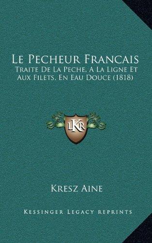 9781167938054: Le Pecheur Francais: Traite de La Peche, a la Ligne Et Aux Filets, En Eau Douce (1818)