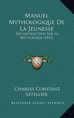 9781167938115: Manuel Mythologique de La Jeunesse: Ou Instruction Sur La Mythologie (1812)