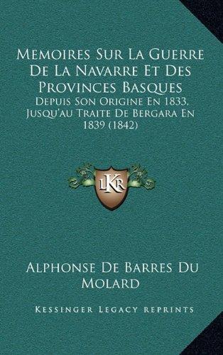 9781167941849: Memoires Sur La Guerre de La Navarre Et Des Provinces Basques: Depuis Son Origine En 1833, Jusqu'au Traite de Bergara En 1839 (1842)