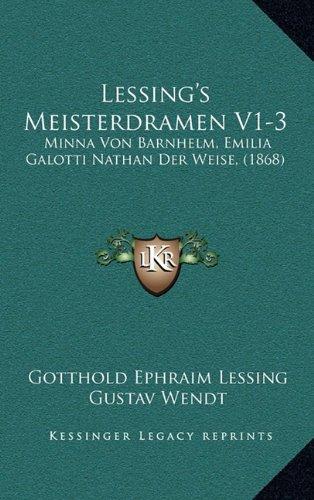 9781167943430: Lessing's Meisterdramen V1-3: Minna Von Barnhelm, Emilia Galotti Nathan Der Weise, (1868) (German Edition)