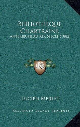 9781167944383: Bibliotheque Chartraine: Anterieure Au XIX Siecle (1882) (French Edition)