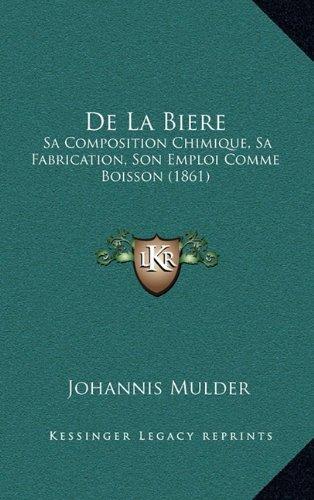 9781167945274: de La Biere: Sa Composition Chimique, Sa Fabrication, Son Emploi Comme Boisson (1861)