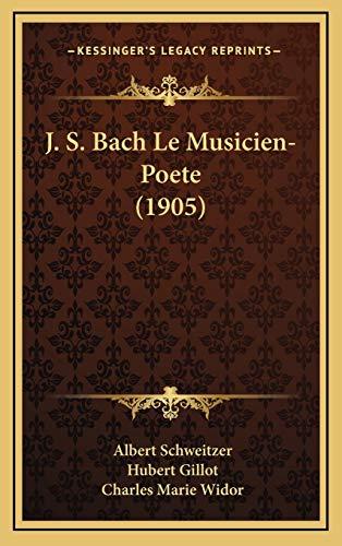 J. S. Bach Le Musicien-Poete (1905) (French Edition) (9781167953187) by Albert Schweitzer; Hubert Gillot