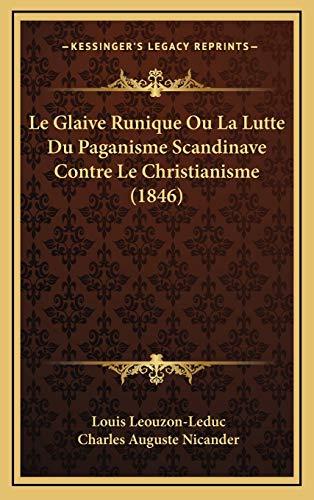 9781167953255: Le Glaive Runique Ou La Lutte Du Paganisme Scandinave Contre Le Christianisme (1846) (French Edition)