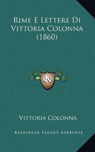 9781167963452: Rime E Lettere Di Vittoria Colonna (1860) (Italian Edition)