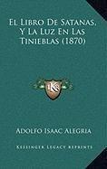 9781167964664: El Libro De Satanas, Y La Luz En Las Tinieblas (1870) (Spanish Edition)