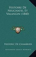 9781167967276: Histoire De Neuchatel Et Valangin (1840) (French Edition)