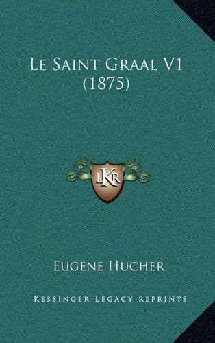 9781167970382: Le Saint Graal V1 (1875) (French Edition)