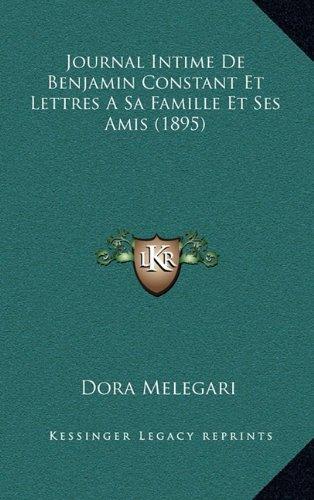 9781167970825: Journal Intime De Benjamin Constant Et Lettres A Sa Famille Et Ses Amis (1895) (French Edition)