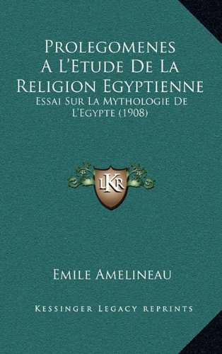 9781167971327: Prolegomenes A L'Etude De La Religion Egyptienne: Essai Sur La Mythologie De L'Egypte (1908) (French Edition)