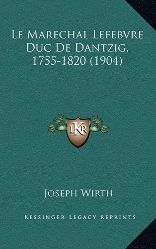 9781167971983: Le Marechal Lefebvre Duc De Dantzig, 1755-1820 (1904) (French Edition)