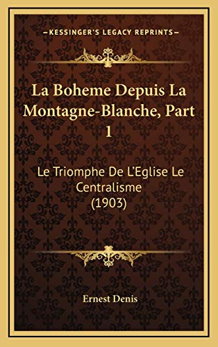 9781167985799: La Boheme Depuis La Montagne-Blanche, Part 1: Le Triomphe De L'Eglise Le Centralisme (1903) (French Edition)
