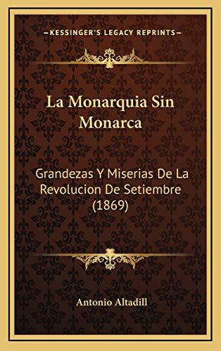 9781167989384: La Monarquia Sin Monarca: Grandezas y Miserias de La Revolucion de Setiembre (1869)