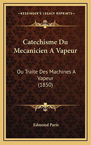 9781167990199: Catechisme Du Mecanicien A Vapeur: Ou Traite Des Machines A Vapeur (1850) (French Edition)