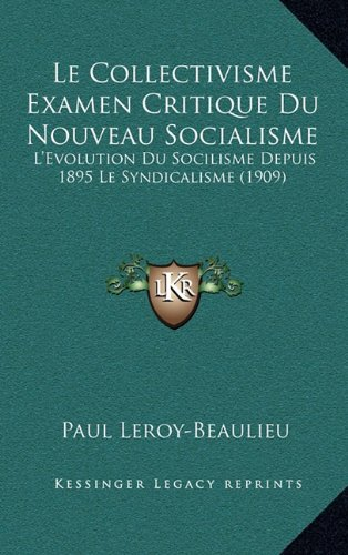 9781167991165: Le Collectivisme Examen Critique Du Nouveau Socialisme: L'Evolution Du Socilisme Depuis 1895 Le Syndicalisme (1909)