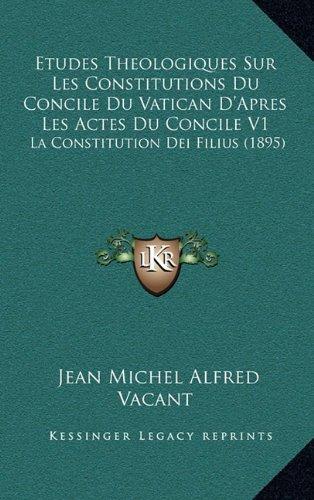 9781167991783: Etudes Theologiques Sur Les Constitutions Du Concile Du Vatican D'Apres Les Actes Du Concile V1: La Constitution Dei Filius (1895) (French Edition)