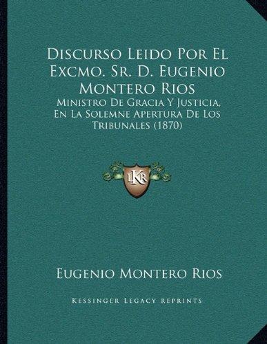 9781167993411: Discurso Leido Por El Excmo. Sr. D. Eugenio Montero Rios: Ministro de Gracia y Justicia, En La Solemne Apertura de Los Tribunales (1870)