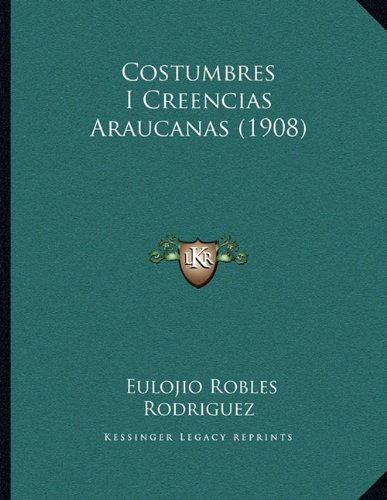 Costumbres I Creencias Araucanas (1908) (Paperback): Eulojio Robles Rodriguez