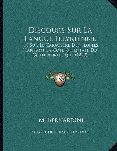 9781167993954: Discours Sur La Langue Illyrienne: Et Sur Le Caractere Des Peuples Habitant La Cote Orientale Du Golfe Adriatique (1823) (French Edition)