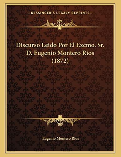9781167993961: Discurso Leido Por El Excmo. Sr. D. Eugenio Montero Rios (1872)