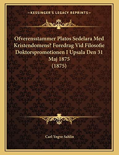 9781167995347: Ofverensstammer Platos Sedelara Med Kristendomens? Foredrag Vid Filosofie Doktorspromotionen I Upsala Den 31 Maj 1875 (1875) (Swedish Edition)