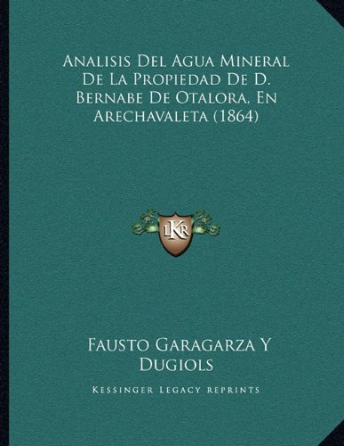 9781167996276: Analisis Del Agua Mineral De La Propiedad De D. Bernabe De Otalora, En Arechavaleta (1864) (Spanish Edition)