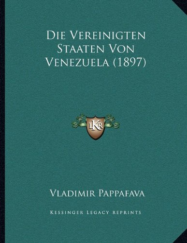 9781167998027: Die Vereinigten Staaten Von Venezuela (1897) (German Edition)