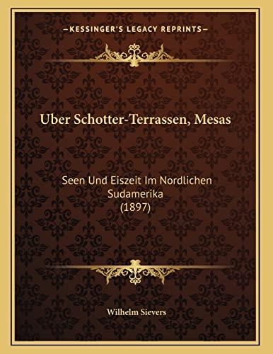 9781167998416: Uber Schotter-Terrassen, Mesas: Seen Und Eiszeit Im Nordlichen Sudamerika (1897) (German Edition)