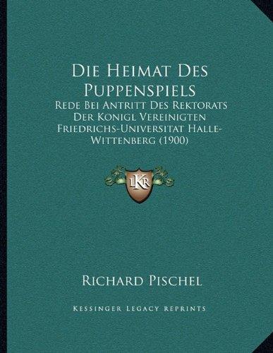 9781168000002: Die Heimat Des Puppenspiels: Rede Bei Antritt Des Rektorats Der Konigl Vereinigten Friedrichs-Universitat Halle-Wittenberg (1900)
