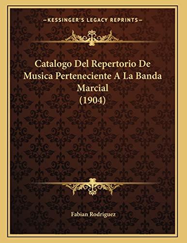 9781168001795: Catalogo del Repertorio de Musica Perteneciente a la Banda Marcial (1904)