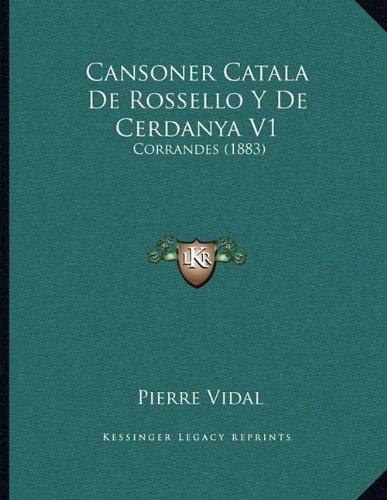 9781168005823: Cansoner Catala De Rossello Y De Cerdanya V1: Corrandes (1883) (French Edition)
